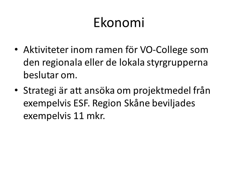 Ekonomi Aktiviteter inom ramen för VO-College som den regionala eller de lokala styrgrupperna beslutar om. Strategi är att ansöka om projektmedel från