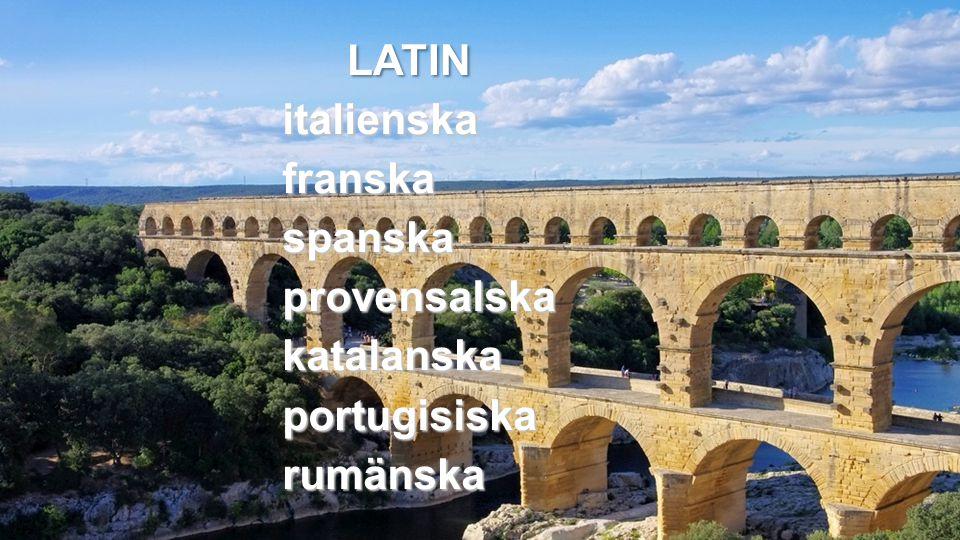 italienskafranskaspanskaprovensalskakatalanskaportugisiskarumänska LATIN