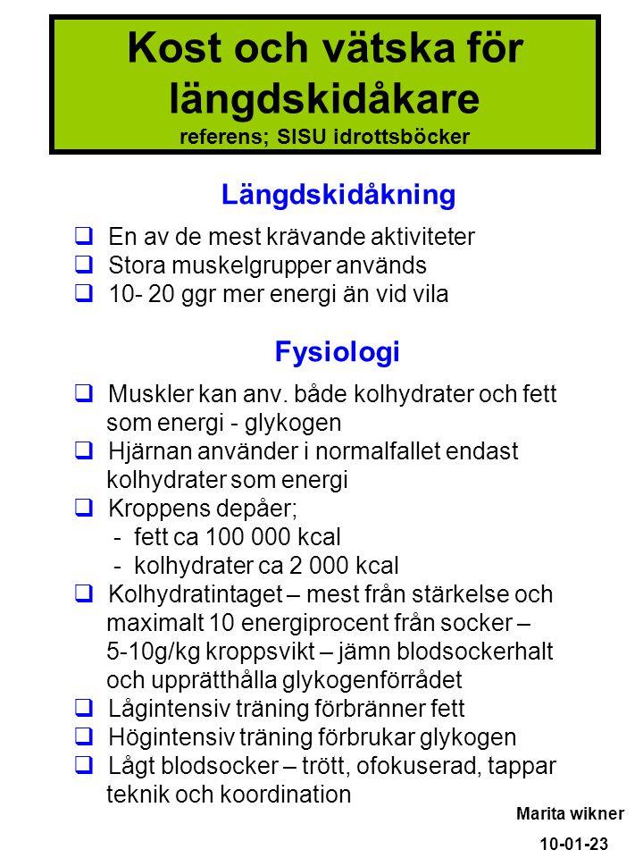 Kost och vätska för längdskidåkare referens; SISU idrottsböcker Längdskidåkning  En av de mest krävande aktiviteter  Stora muskelgrupper används  1