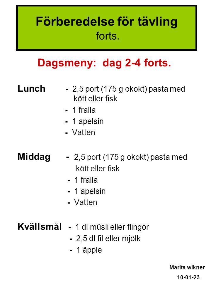 Dagsmeny: dag 2-4 forts. Lunch - 2,5 port (175 g okokt) pasta med kött eller fisk - 1 fralla - 1 apelsin - Vatten Middag - 2,5 port (175 g okokt) past