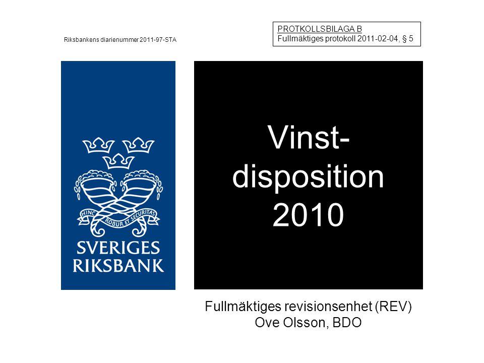 Vinst- disposition 2010 Fullmäktiges revisionsenhet (REV) Ove Olsson, BDO PROTKOLLSBILAGA B Fullmäktiges protokoll 2011-02-04, § 5 Riksbankens diarienummer 2011-97-STA