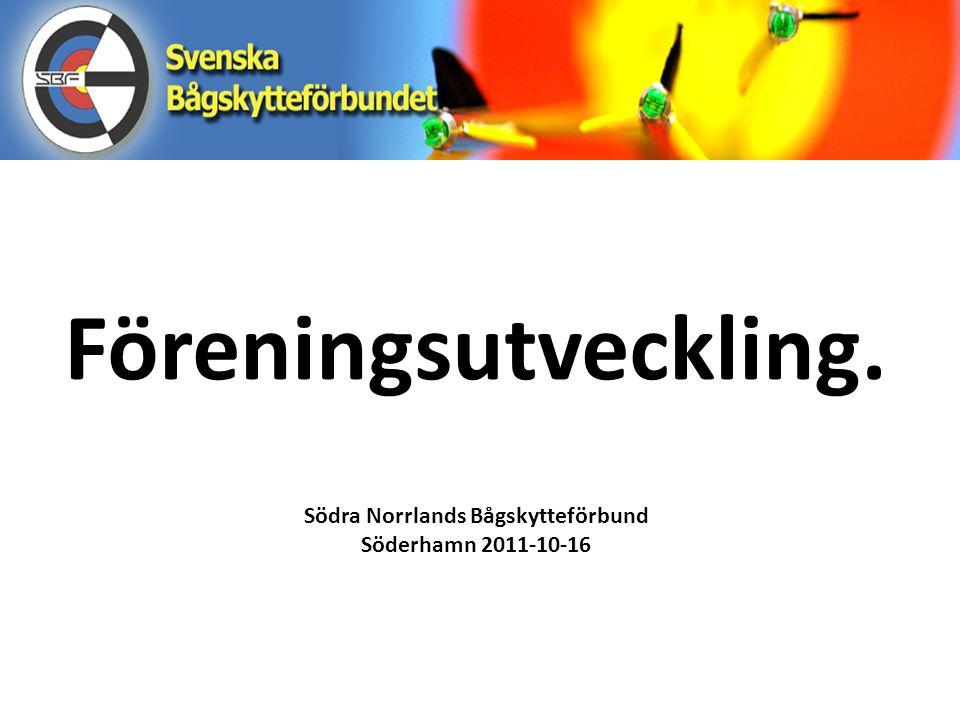 Föreningsutveckling. Södra Norrlands Bågskytteförbund Söderhamn 2011-10-16