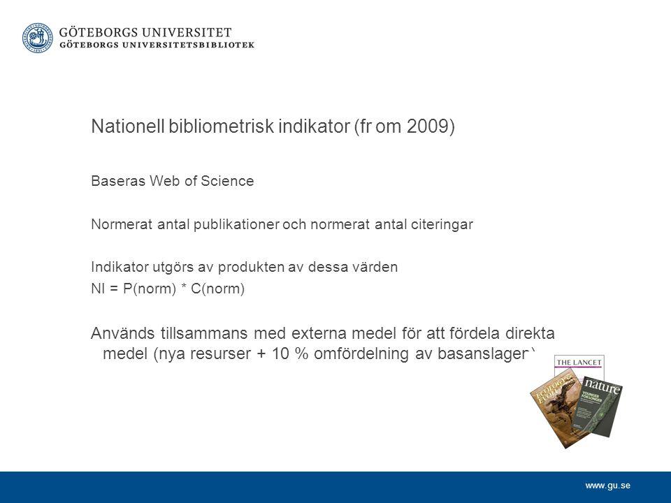 www.gu.se Nationell bibliometrisk indikator (fr om 2009) Baseras Web of Science Normerat antal publikationer och normerat antal citeringar Indikator utgörs av produkten av dessa värden NI = P(norm) * C(norm) Används tillsammans med externa medel för att fördela direkta medel (nya resurser + 10 % omfördelning av basanslagen)