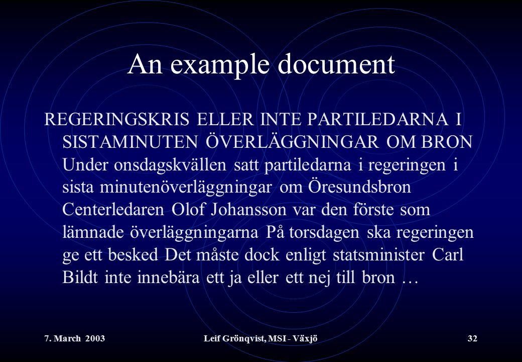 7. March 2003Leif Grönqvist, MSI - Växjö32 An example document REGERINGSKRIS ELLER INTE PARTILEDARNA I SISTAMINUTEN ÖVERLÄGGNINGAR OM BRON Under onsda
