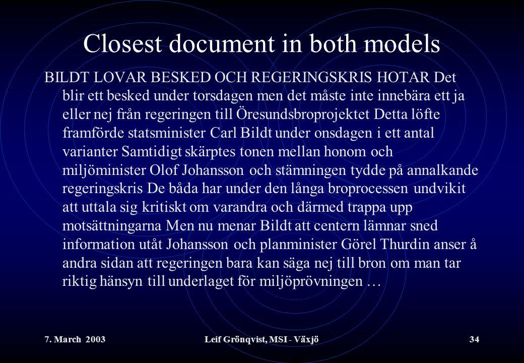 7. March 2003Leif Grönqvist, MSI - Växjö34 Closest document in both models BILDT LOVAR BESKED OCH REGERINGSKRIS HOTAR Det blir ett besked under torsda