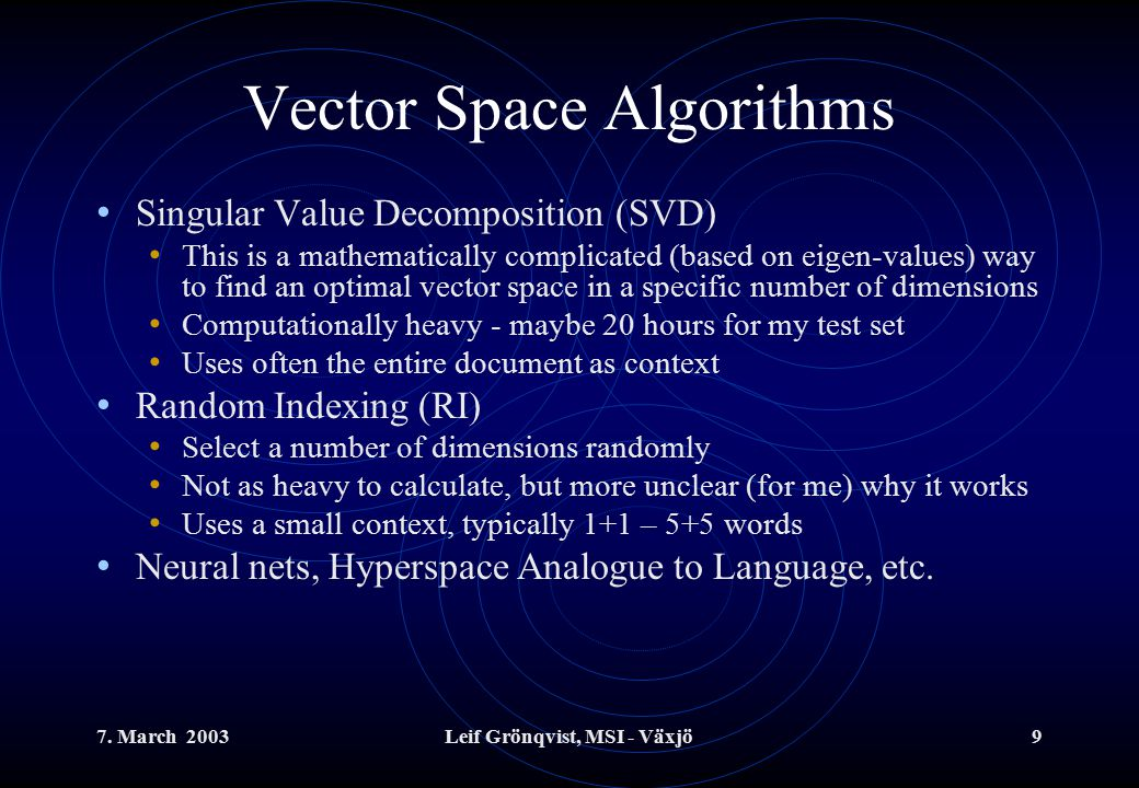 7. March 2003Leif Grönqvist, MSI - Växjö9 Vector Space Algorithms Singular Value Decomposition (SVD) This is a mathematically complicated (based on ei