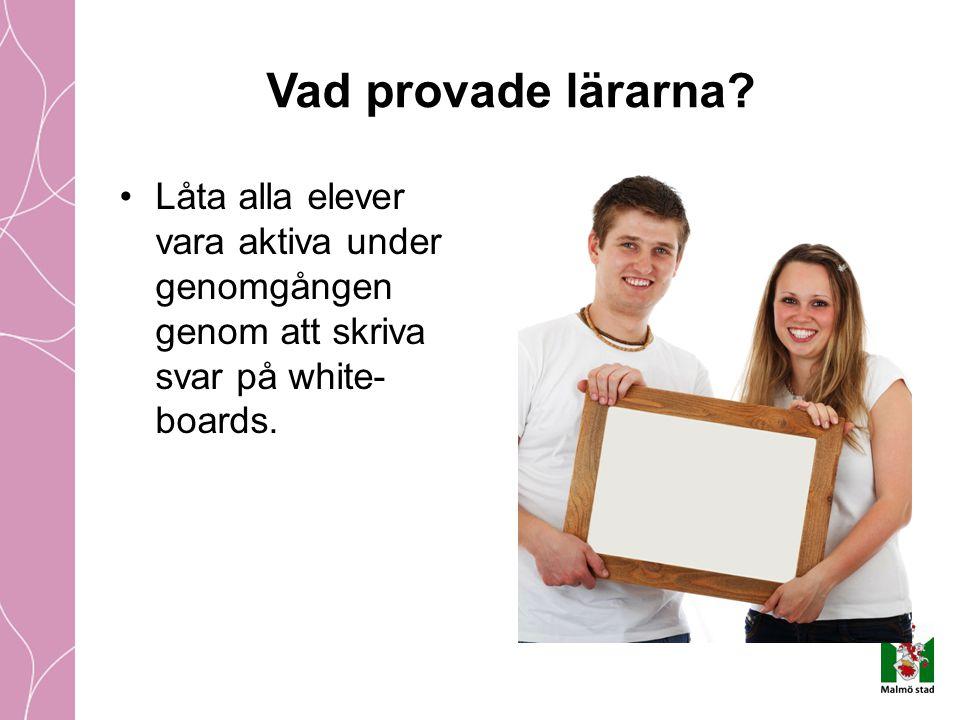 Låta alla elever vara aktiva under genomgången genom att skriva svar på white- boards. Vad provade lärarna?