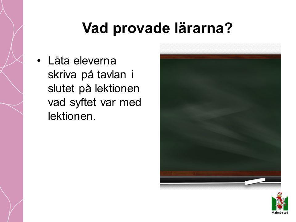 Låta eleverna skriva på tavlan i slutet på lektionen vad syftet var med lektionen. Vad provade lärarna?