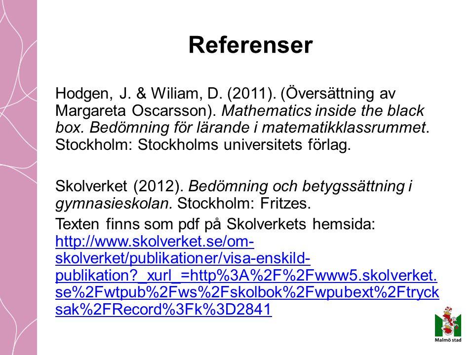 Referenser Hodgen, J. & Wiliam, D. (2011). (Översättning av Margareta Oscarsson). Mathematics inside the black box. Bedömning för lärande i matematikk