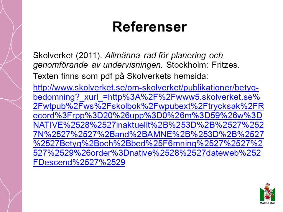 Referenser Skolverket (2011). Allmänna råd för planering och genomförande av undervisningen. Stockholm: Fritzes. Texten finns som pdf på Skolverkets h