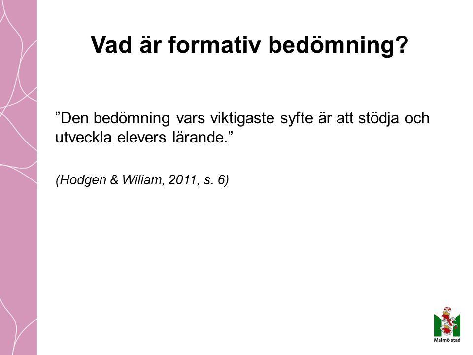 """Vad är formativ bedömning? """"Den bedömning vars viktigaste syfte är att stödja och utveckla elevers lärande."""" (Hodgen & Wiliam, 2011, s. 6)"""