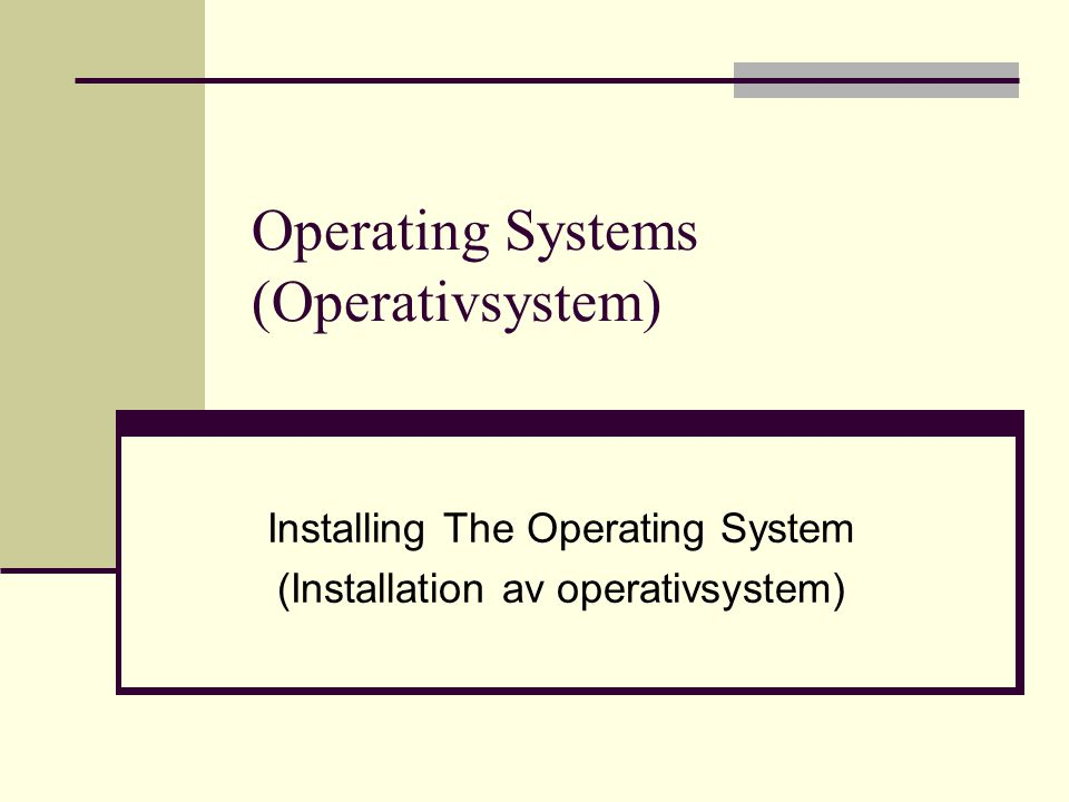Operating Systems (Operativsystem) Installing The Operating System (Installation av operativsystem)