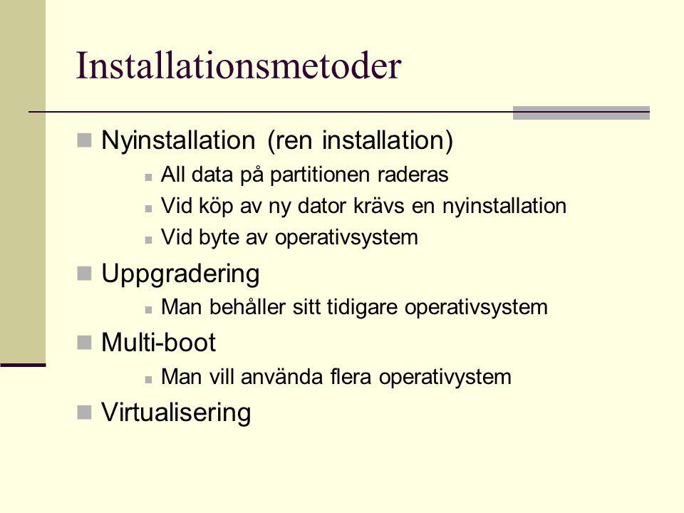 Installationsmetoder Nyinstallation (ren installation) All data på partitionen raderas Vid köp av ny dator krävs en nyinstallation Vid byte av operati