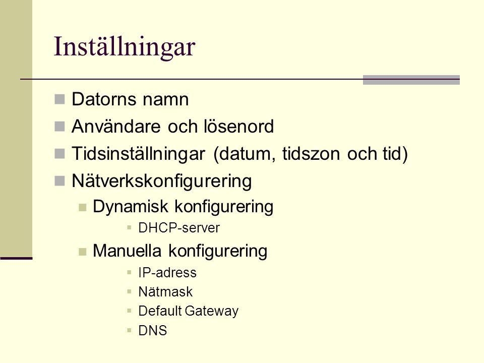 Inställningar Datorns namn Användare och lösenord Tidsinställningar (datum, tidszon och tid) Nätverkskonfigurering Dynamisk konfigurering  DHCP-server Manuella konfigurering  IP-adress  Nätmask  Default Gateway  DNS