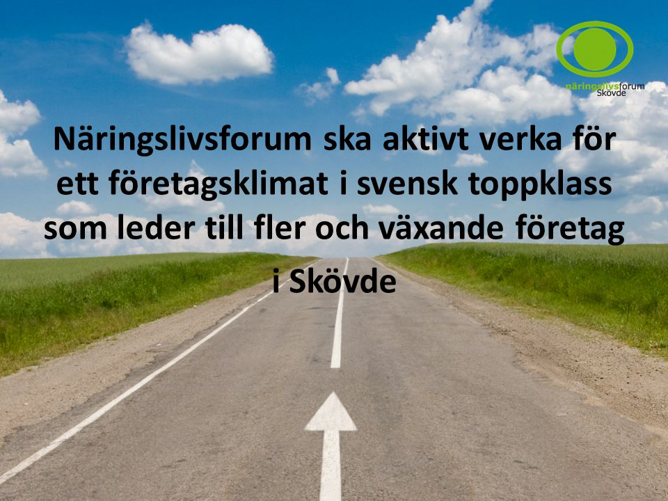 Näringslivsforum ska aktivt verka för ett företagsklimat i svensk toppklass som leder till fler och växande företag i Skövde