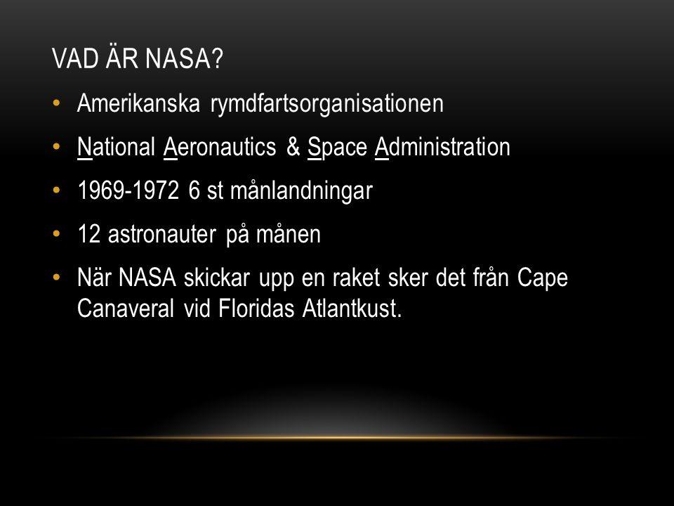 VAD ÄR NASA? Amerikanska rymdfartsorganisationen National Aeronautics & Space Administration 1969-1972 6 st månlandningar 12 astronauter på månen När