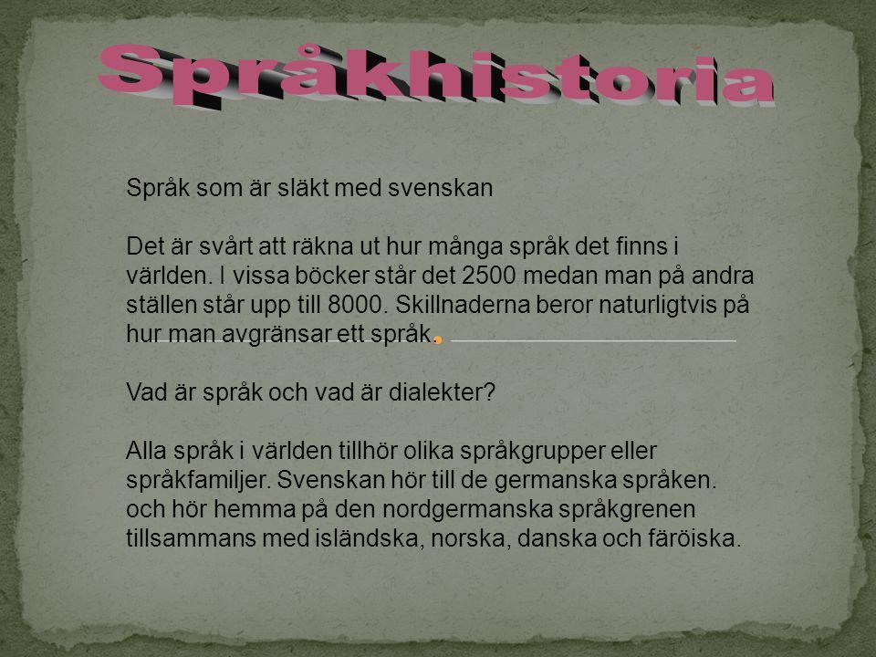Språk som är släkt med svenskan Det är svårt att räkna ut hur många språk det finns i världen. I vissa böcker står det 2500 medan man på andra ställen