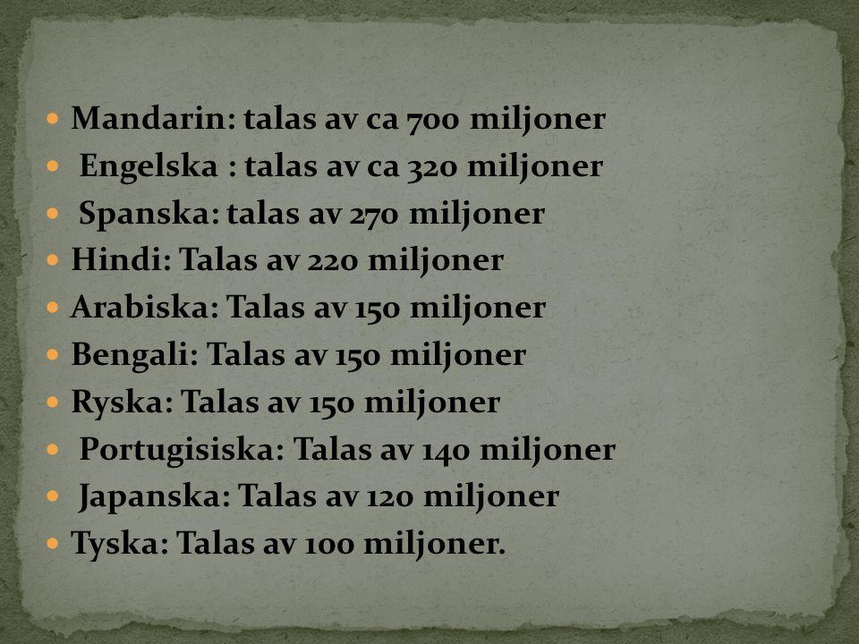 Mandarin: talas av ca 700 miljoner Engelska : talas av ca 320 miljoner Spanska: talas av 270 miljoner Hindi: Talas av 220 miljoner Arabiska: Talas av