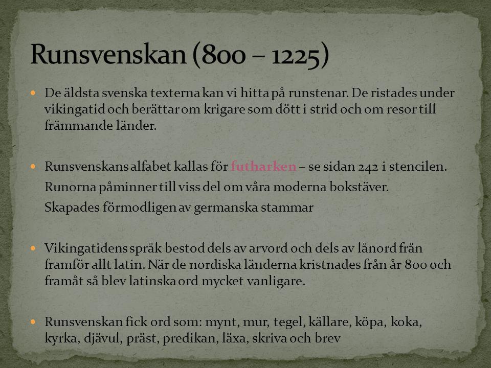 De äldsta svenska texterna kan vi hitta på runstenar. De ristades under vikingatid och berättar om krigare som dött i strid och om resor till främmand