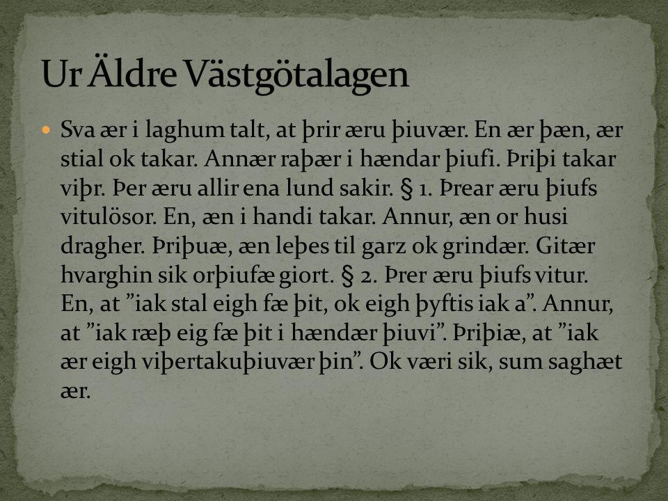 Sva ær i laghum talt, at þrir æru þiuvær. En ær þæn, ær stial ok takar. Annær raþær i hændar þiufi. Þriþi takar viþr. Þer æru allir ena lund sakir. §