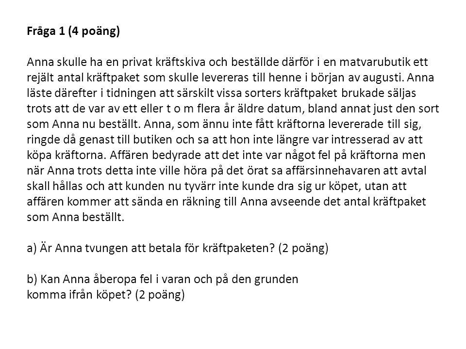 Fråga 1 (4 poäng) Anna skulle ha en privat kräftskiva och beställde därför i en matvarubutik ett rejält antal kräftpaket som skulle levereras till hen