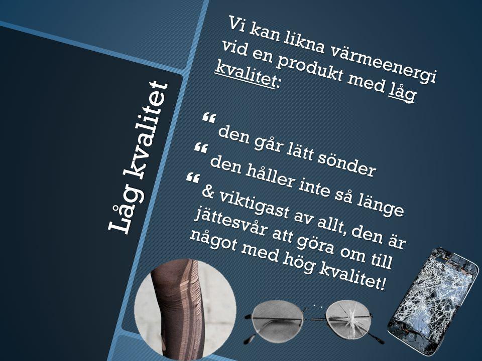 Hög kvalitet Elektrisk energi är då en produkt med hög kvalitet.