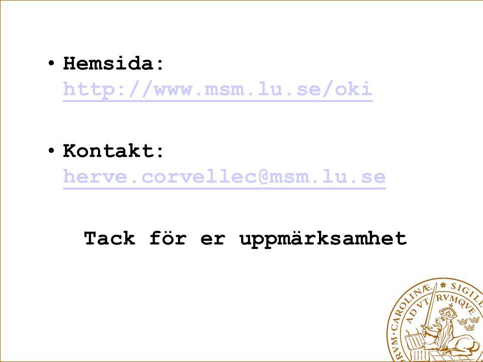 Hemsida: http://www.msm.lu.se/oki http://www.msm.lu.se/oki Kontakt: herve.corvellec@msm.lu.se herve.corvellec@msm.lu.se Tack för er uppmärksamhet