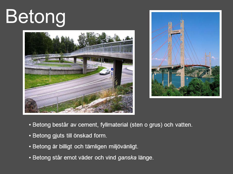 Betong Betong består av cement, fyllmaterial (sten o grus) och vatten. Betong gjuts till önskad form. Betong är billigt och tämligen miljövänligt. Bet