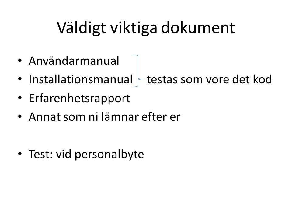 Väldigt viktiga dokument Användarmanual Installationsmanual testas som vore det kod Erfarenhetsrapport Annat som ni lämnar efter er Test: vid personalbyte