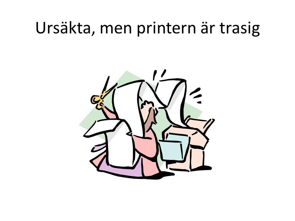 Ursäkta, men printern är trasig