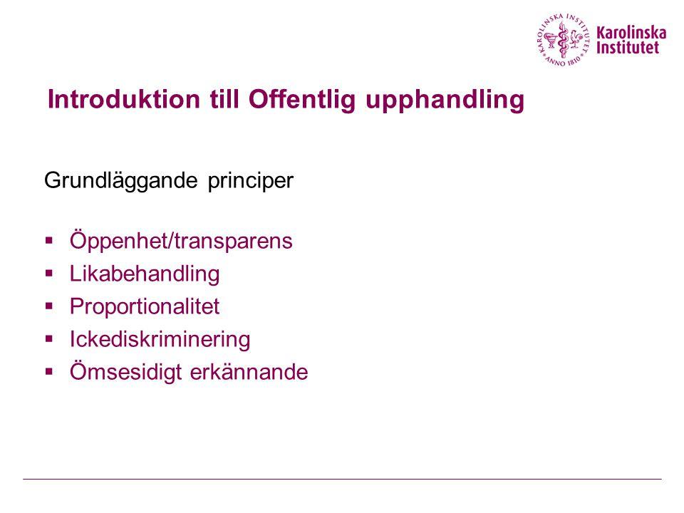 Introduktion till Offentlig upphandling Grundläggande principer  Öppenhet/transparens  Likabehandling  Proportionalitet  Ickediskriminering  Ömse