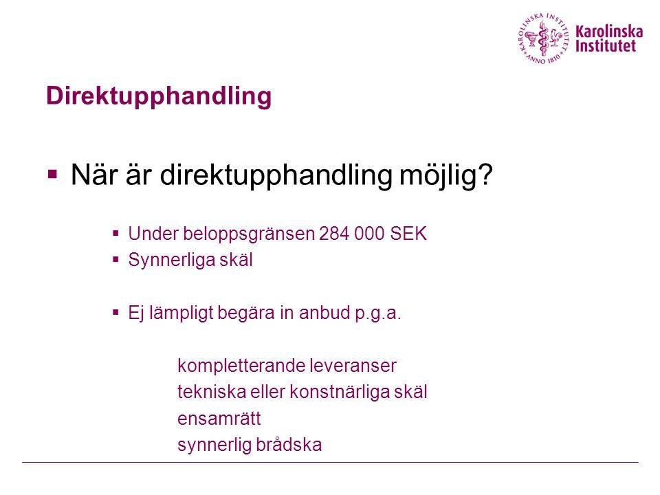 Direktupphandling  När är direktupphandling möjlig?  Under beloppsgränsen 284 000 SEK  Synnerliga skäl  Ej lämpligt begära in anbud p.g.a. komplet