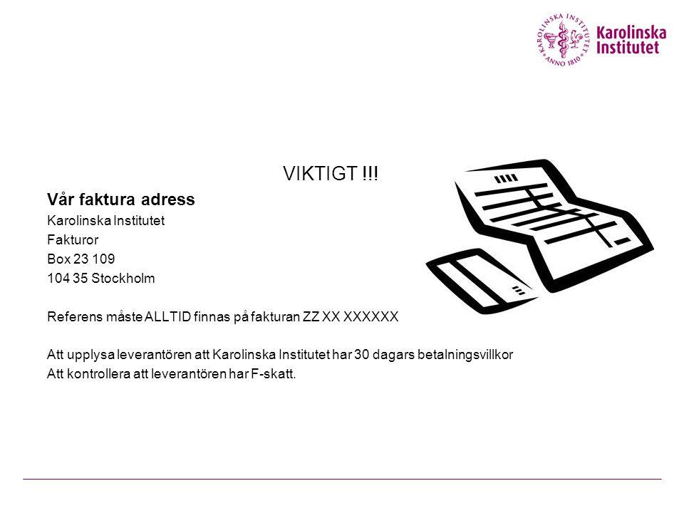 VIKTIGT !!! Vår faktura adress Karolinska Institutet Fakturor Box 23 109 104 35 Stockholm Referens måste ALLTID finnas på fakturan ZZ XX XXXXXX Att up