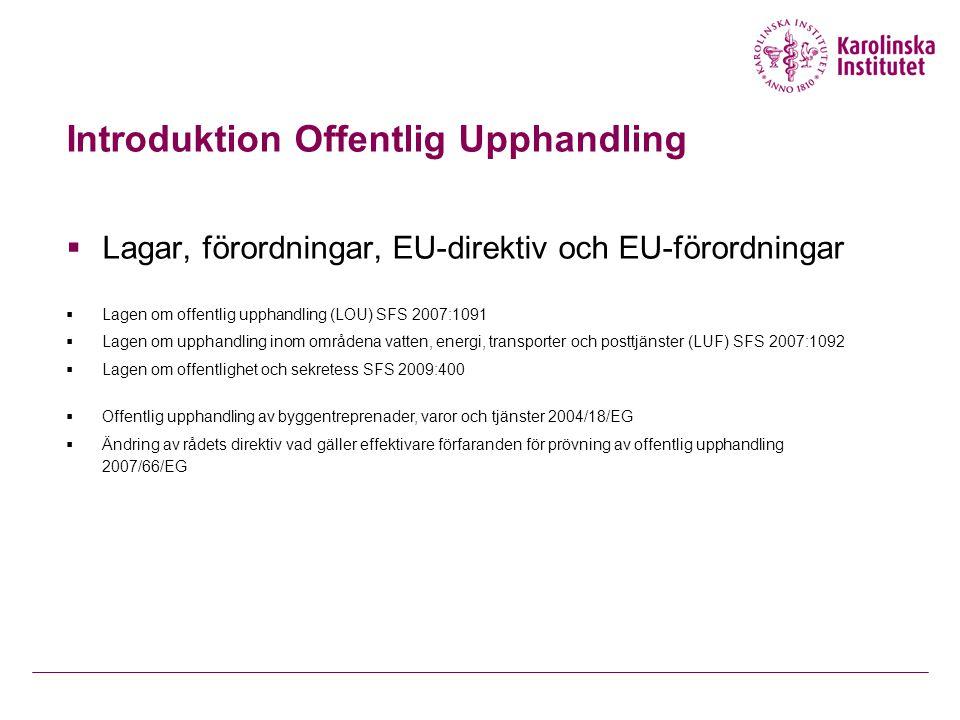 Introduktion Offentlig Upphandling  Lagar, förordningar, EU-direktiv och EU-förordningar  Lagen om offentlig upphandling (LOU) SFS 2007:1091  Lagen