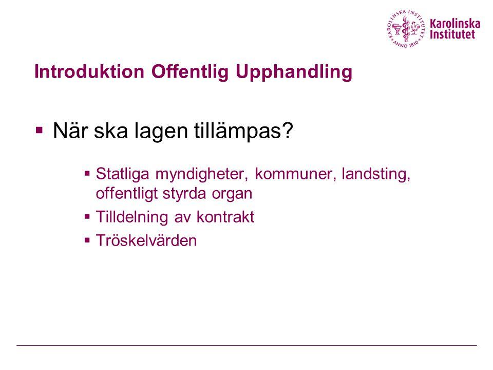 Introduktion Offentlig Upphandling  När ska lagen tillämpas?  Statliga myndigheter, kommuner, landsting, offentligt styrda organ  Tilldelning av ko
