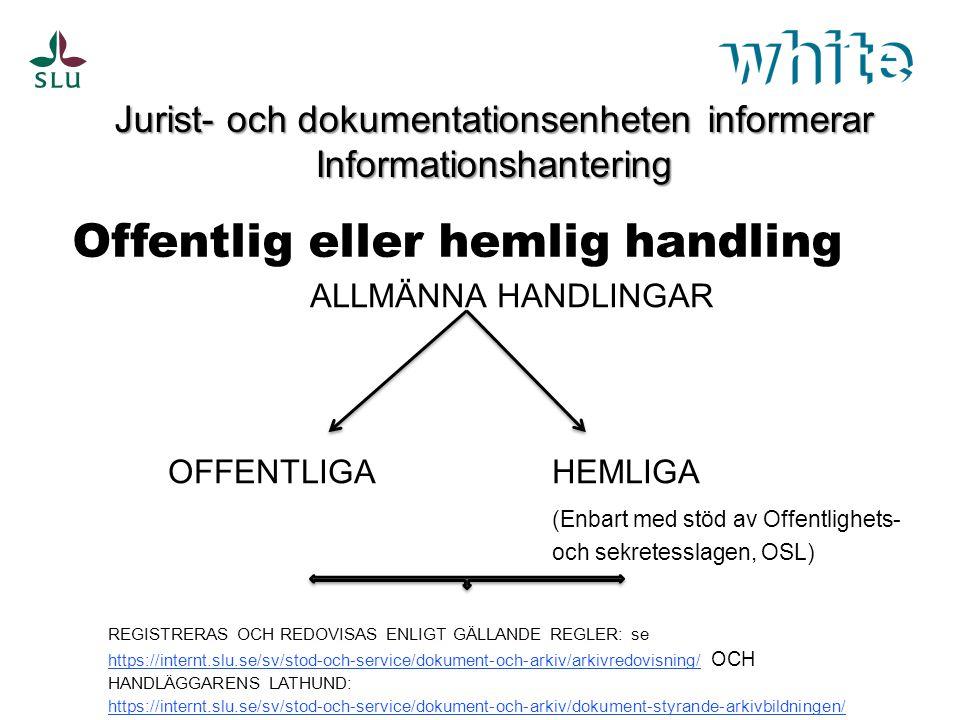 Jurist- och dokumentationsenheten informerar Informationshantering Offentlig eller hemlig handling ALLMÄNNA HANDLINGAR OFFENTLIGAHEMLIGA (Enbart med s