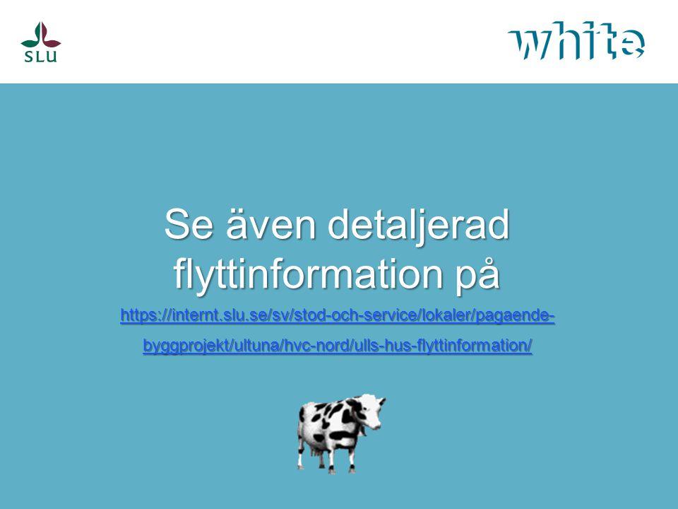 Se även detaljerad flyttinformation på https://internt.slu.se/sv/stod-och-service/lokaler/pagaende- byggprojekt/ultuna/hvc-nord/ulls-hus-flyttinformat