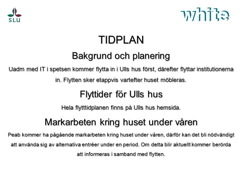TIDPLAN Bakgrund och planering Uadm med IT i spetsen kommer flytta in i Ulls hus först, därefter flyttar institutionerna in. Flytten sker etappvis var