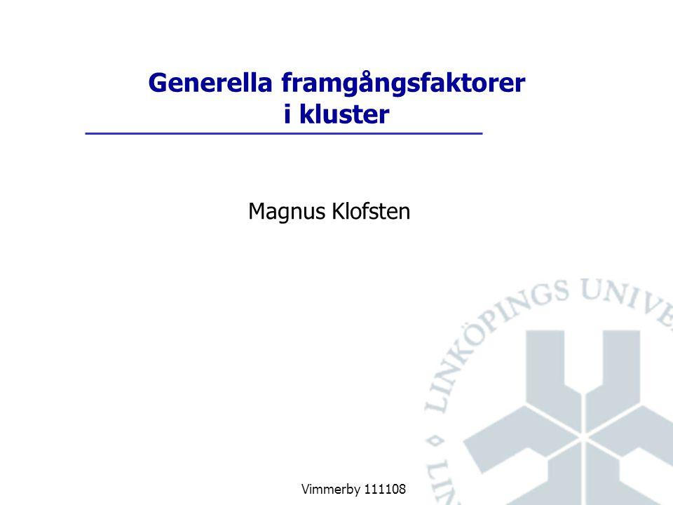 Vimmerby 111108 Magnus Klofsten Generella framgångsfaktorer i kluster