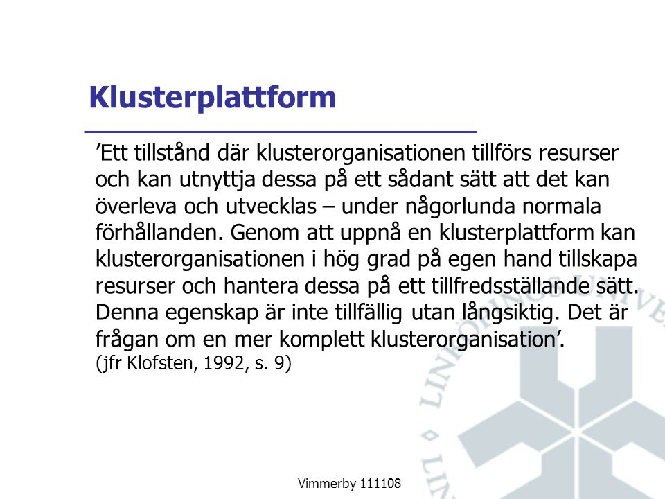 Vimmerby 111108 Klusterplattform 'Ett tillstånd där klusterorganisationen tillförs resurser och kan utnyttja dessa på ett sådant sätt att det kan överleva och utvecklas – under någorlunda normala förhållanden.