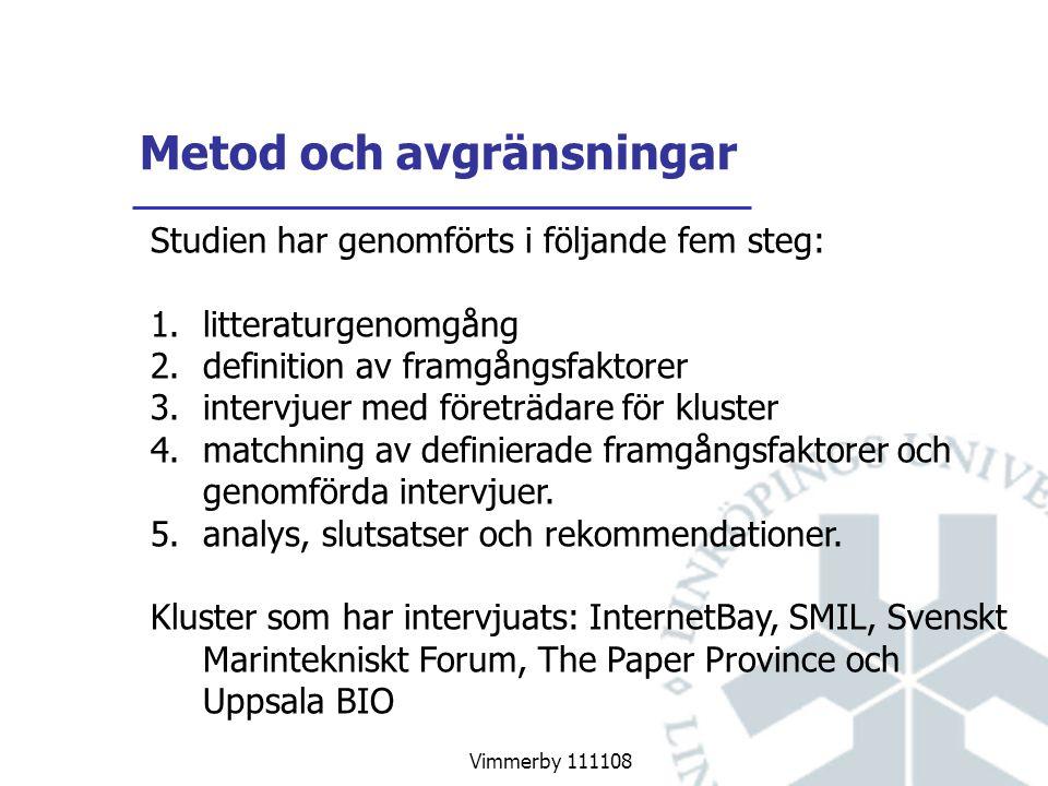 Vimmerby 111108 Metod och avgränsningar Studien har genomförts i följande fem steg: 1.litteraturgenomgång 2.definition av framgångsfaktorer 3.intervjuer med företrädare för kluster 4.matchning av definierade framgångsfaktorer och genomförda intervjuer.