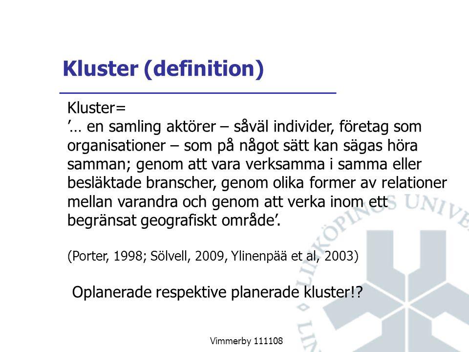 Vimmerby 111108 Kluster (definition) Kluster= '… en samling aktörer – såväl individer, företag som organisationer – som på något sätt kan sägas höra samman; genom att vara verksamma i samma eller besläktade branscher, genom olika former av relationer mellan varandra och genom att verka inom ett begränsat geografiskt område'.