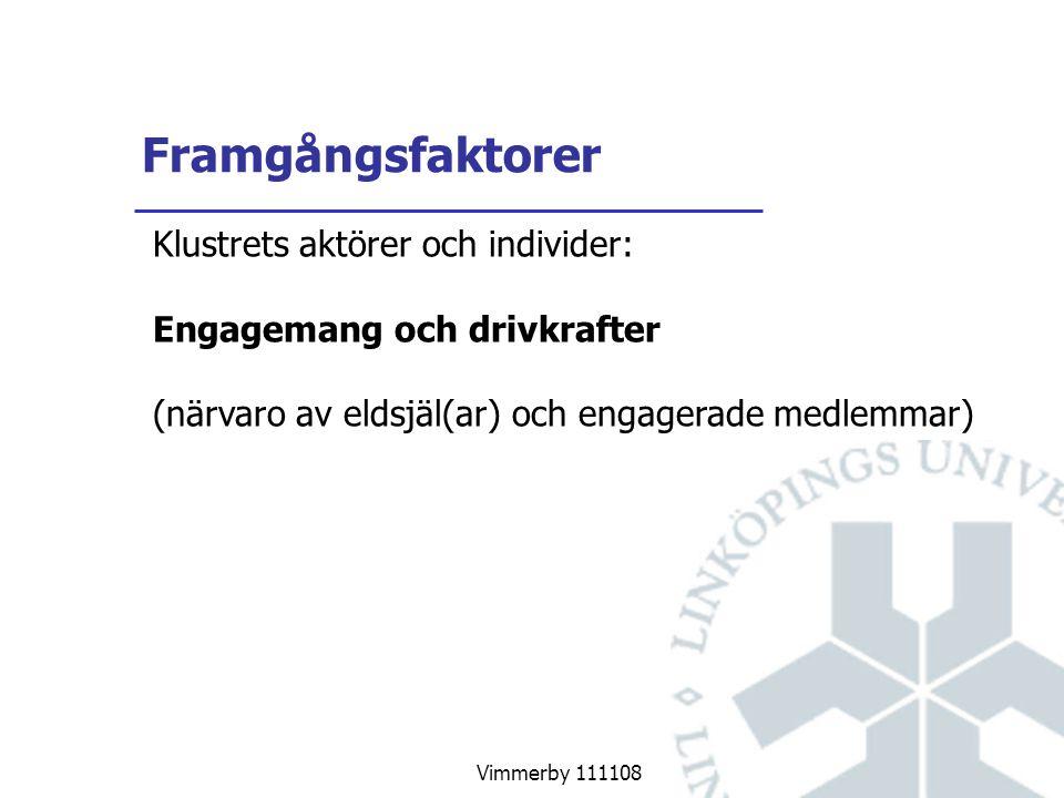 Vimmerby 111108 Framgångsfaktorer Klustrets aktörer och individer: Engagemang och drivkrafter (närvaro av eldsjäl(ar) och engagerade medlemmar)
