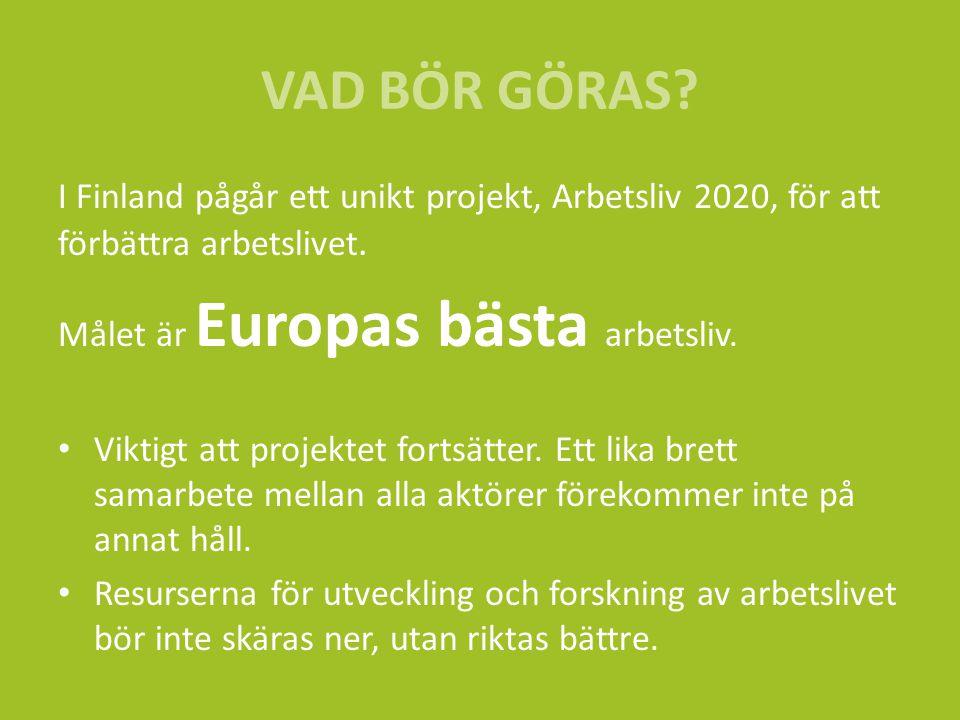 I Finland pågår ett unikt projekt, Arbetsliv 2020, för att förbättra arbetslivet. Målet är Europas bästa arbetsliv. Viktigt att projektet fortsätter.