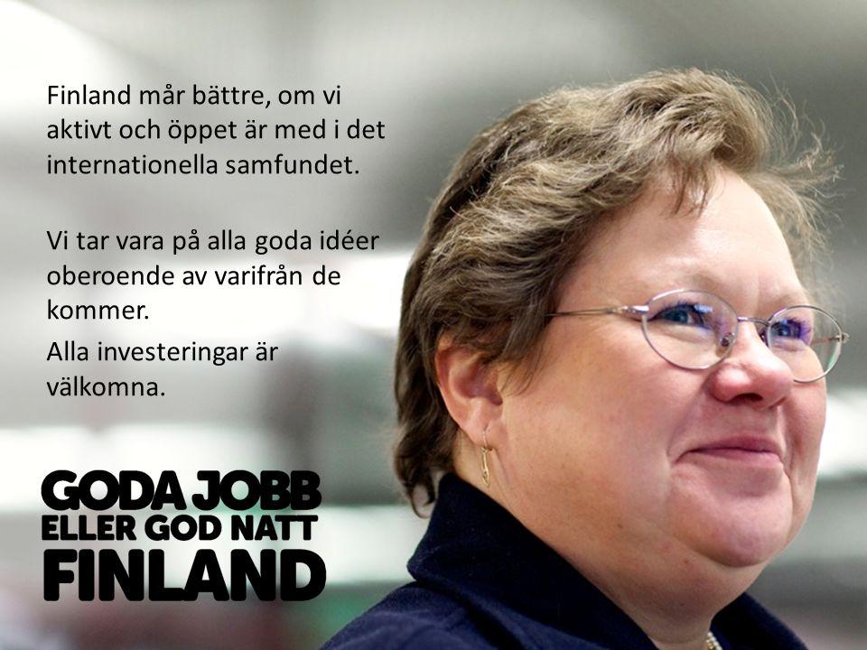 Finland mår bättre, om vi aktivt och öppet är med i det internationella samfundet. Vi tar vara på alla goda idéer oberoende av varifrån de kommer. All