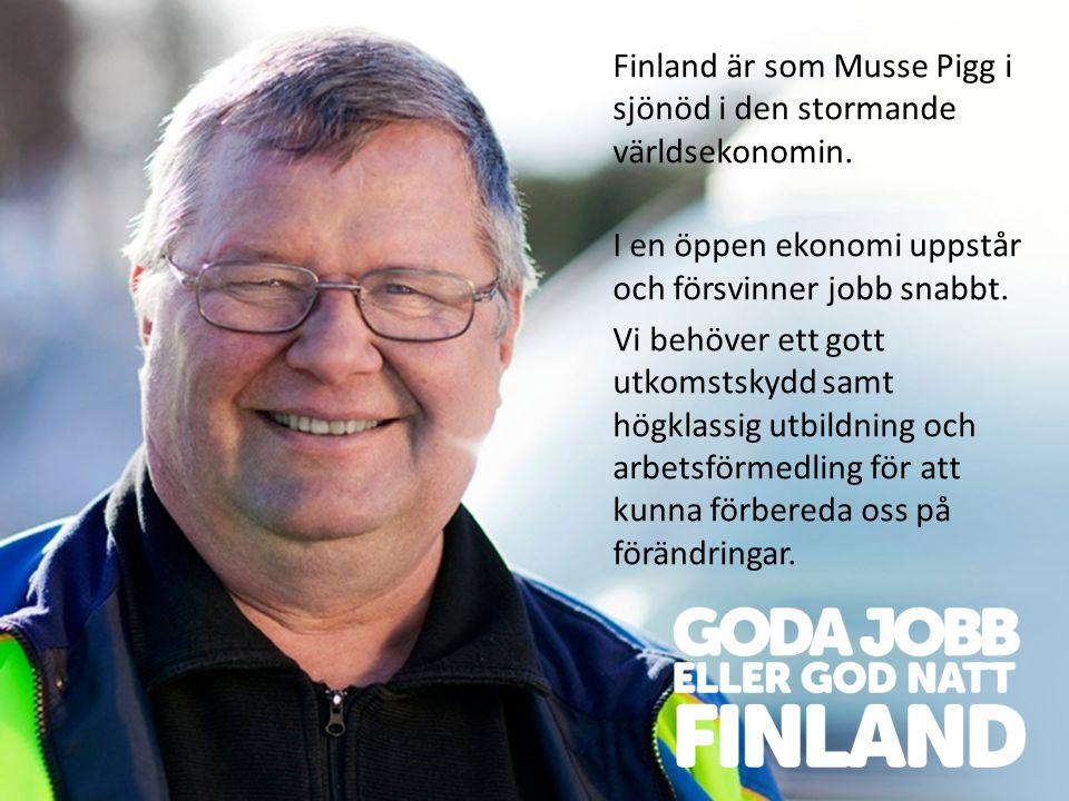 Finland är som Musse Pigg i sjönöd i den stormande världsekonomin. I en öppen ekonomi uppstår och försvinner jobb snabbt. Vi behöver ett gott utkomsts
