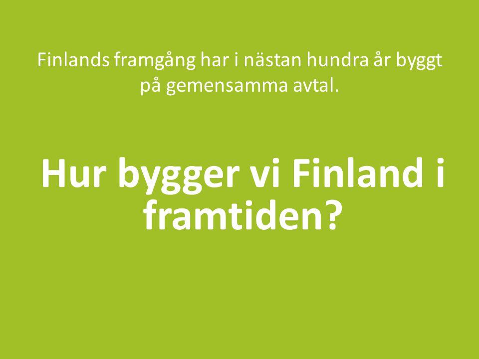 Finlands framgång har i nästan hundra år byggt på gemensamma avtal. Hur bygger vi Finland i framtiden?