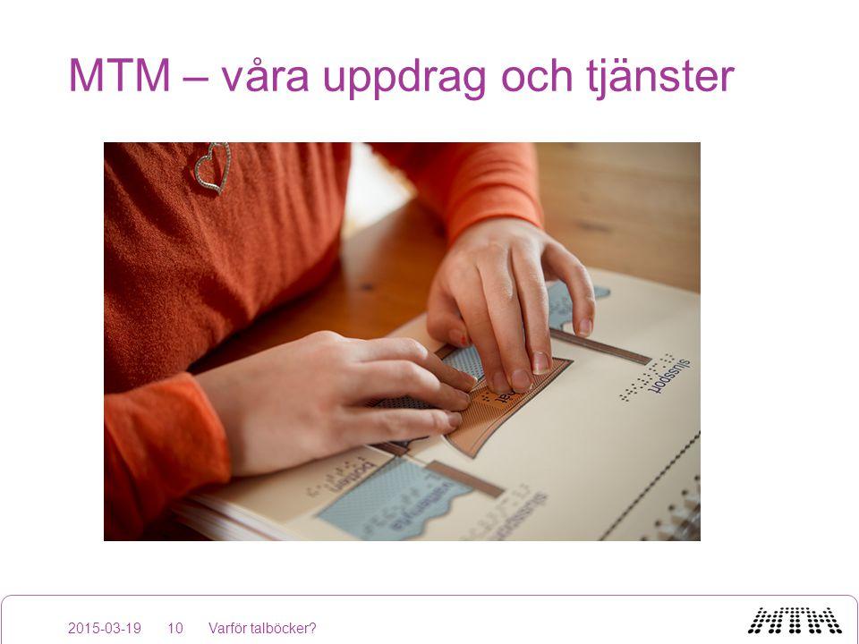 MTM – våra uppdrag och tjänster 2015-03-19Varför talböcker?10