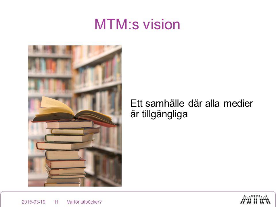 MTM:s vision 2015-03-19Varför talböcker?11 Ett samhälle där alla medier är tillgängliga