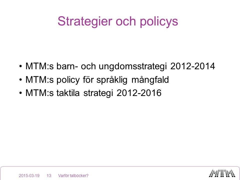 Strategier och policys MTM:s barn- och ungdomsstrategi 2012-2014 MTM:s policy för språklig mångfald MTM:s taktila strategi 2012-2016 2015-03-19Varför